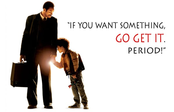 The Pursuit of Happyness with Will Smith - If you want something go get it. Period.