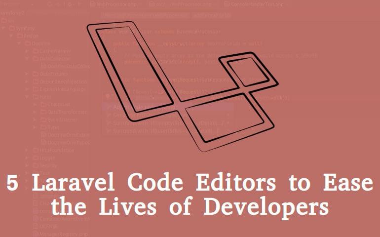 6 Code Editors for Laravel to Make Developer's Life Easier